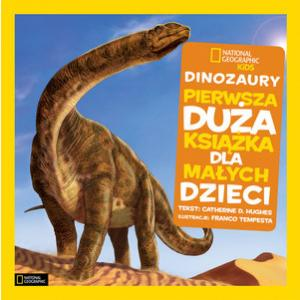 National Geographic Kids. Dinozaury. Pierwsza Duża Książka dla Małych Dzieci
