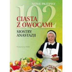 Nowe przepisy. 102 ciasta z owocami siostry Anastazji