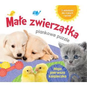 Małe zwierzątka. Piankowe puzzle. Moja pierwsza książeczka