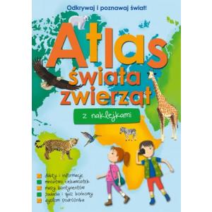 Odkrywaj i poznawaj świat! Atlas świata zwierząt z naklejkami