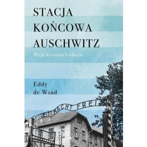 Stacja końcowa Auschwitz. Moja historia z obozu