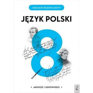 Egzamin Ósmoklasisty. Język Polski. Arkusze i Odpowiedzi