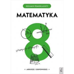 Egzamin Ósmoklasisty. Matematyka. Arkusze i Odpowiedzi