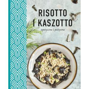 Risotto i kaszotto. Apetyczne i pożywne