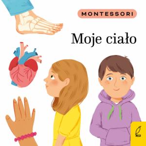 Montessori. Moje ciało