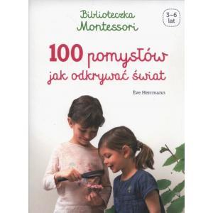 Biblioteczka Montessori. 100 Pomysłów Jak Odkrywać Świat