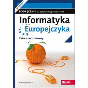 Informatyka Europejczyka. Szkoła ponadgimnazjalna. Podręcznik. Zakres podstawowy