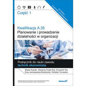 Kwalifikacja A.35 Planowanie i Prowadzenie Działalności w Organizacji. Podręcznik do Nauki Zawodu Technik Ekonomista Część 1