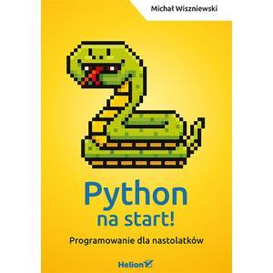 Python na Start! Programowanie dla Nastolatków