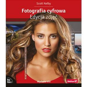 Fotografia Cyfrowa. Edycja Zdjęć. Wydanie VIII
