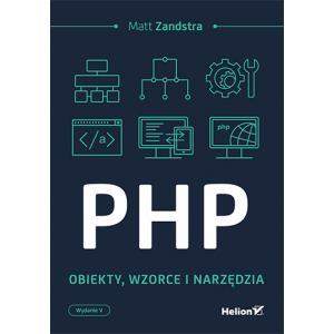 PHP. Obiekty, Wzorce i Narzędzia