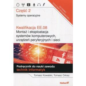 Kwalifikacja EE.08. Montaż i Eksploatacja Systemów Komputerowych Urządzeń Peryferyjnych i Sieci