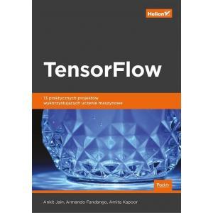 TensorFlow. 13 praktycznych projektów wykorzystujących uczenie maszynowe