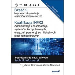 Kwalifikacja INF.02. Administracja i eksploatacja systemów komputerowych, urządzeń peryferyjnych i lokalnych sieci komputerowych. Część 2. Naprawa i eksploatacja systemów komputerowych. Podręcznik do nauki zawodu technik informatyk