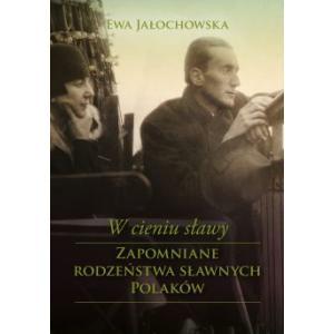 W cieniu sławy Zapomniane rodzeństwa sławnych Polaków