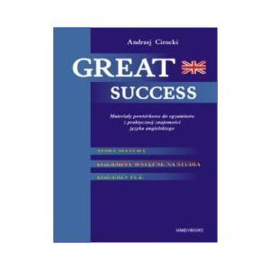 Great Success. Materiały Powtórkowe do Egzaminów z Praktycznej Znajomości Języka Angielskiego