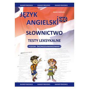 Język Angielski. Słownictwo - Testy Leksykalne. Poziom Średnio Zaawansowany