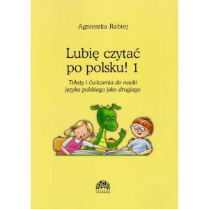 Lubię czytać po polsku cz.1 Teksty i ćwiczenia do nauki języka polskiego jako drugiego