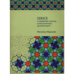 Szkice - O geometrii i sztuce 2 : sztuka konstrukcji geometrycznych