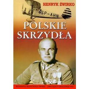 Polskie skrzydła Biografia Franciszka Żwirki zwycięzcy Challenge 1932