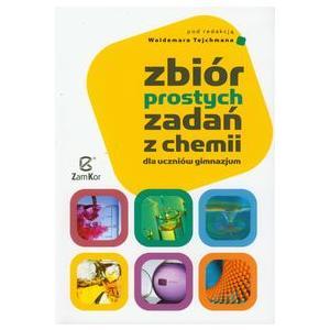 Chemia. GIM. Zbiór prostych zadań z chemii. Tejchman, W. (red.) 2010