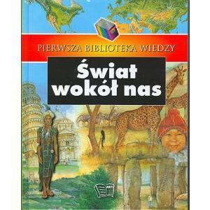 Pierwsza Biblioteka Wiedzy. Świat wokół nas