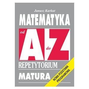 Repetytorium od A do Z Matura - Matematyka poziom podstawowy i rozszerzony