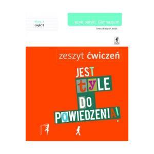 Jest Tyle do Powiedzenia. Język Polski. Ćwiczenia. Klasa 3 Część 1. Gimnazjum