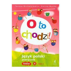 O to Chodzi! Język Polski. Podręcznik. Klasa 4 Część 2. Szkoła Podstawowa