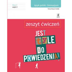 Jest Tyle do Powiedzenia.  Język Polski. Ćwiczenia. Klasa 3  Część 2. Gimnazjum