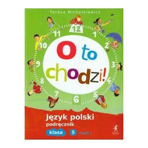 O to Chodzi! Język Polski. Podręcznik. Klasa 5 Część 1. Szkoła Podstawowa