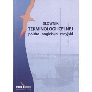 Słownik Terminologii Celnej Polsko/Angielsko/Rosyjski