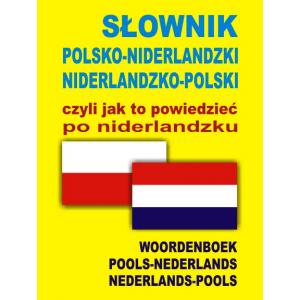 Słownik Niderlandzko-Polsko-Niderlandzki czyli Jak to Powiedzieć po Niderlandzku