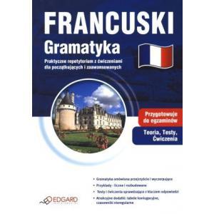 Francuski Gramatyka.   Praktyczne Repetytorium z Ćwiczeniami Dla Początkujących i Zaawansowanych