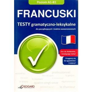 Francuski. Testy Gramatyczno-Leksykalne   Dla Początkujących i Średnio Zaawansowanych