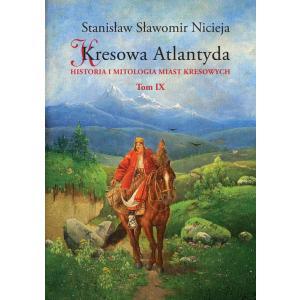 Kresowa Atlantyda Tom 9 Historia i mitologia miast kresowych (Krzemieniec, Kisielin, Śniatyń)