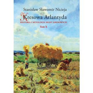 Kresowa Atlantyda Tom 10 Historia i mitologia miast kresowych (Złoczów, Zadworze)