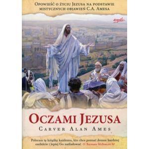 Oczami Jezusa. Opowieść o życiu Jezusa na podstawie mistycznych objawień  C. A. Amesa