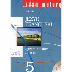 Zdam Maturę! Język Francuski 5. Egzamin Ustny od 2012 + CD