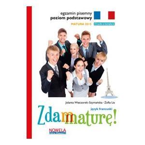 Zdam Maturę! Matura 2015. Język Francuski. Egzamin Pisemny. Poziom Podstawowy + CD