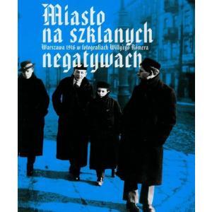 Miasto na szklanych negatywach Warszawa 1916 w fotografiach Romera /varsaviana/