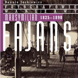 Fotografowie Warszawy Maksymilian Fajans 1825-1890 /varsaviana/