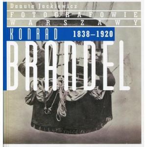 Fotografowie Warszawy. Konrad Brandel 1838-1920 /varsaviana/