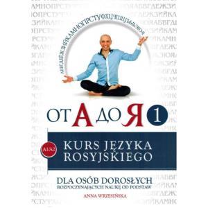 Od A do ja 1. Poziom A1-A2. Kurs języka rosyjskiego dla osób dorosłych rozpoczynających naukę od podstaw