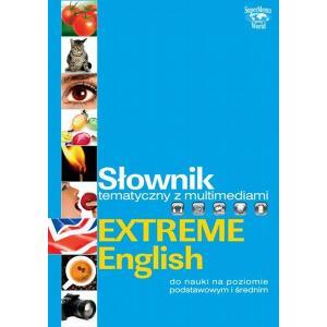 Słownik Tematyczny z Multimediami. Extreme English. Do Nauki na Poziomie Podstawowym i Średnim