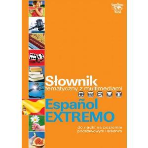 Słownik Tematyczny z Multimediami. Espanol Extremo do Nauki Na Poziomie Podstawowym i Średnim