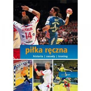 Sport. Piłka Ręczna. Historia, Zasady, Trening