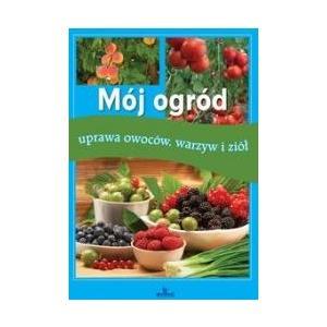Mój Ogród Uprawa Owoców, Warzyw i Ziół