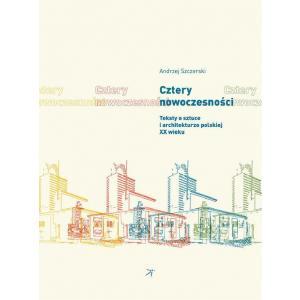 Cztery nowoczesności. Teksty o sztuce i architekturze polskiej XX wieku