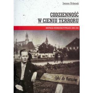 Codzienność w cieniu terroru Okupacja niemiecka w Polsce 1939-1945